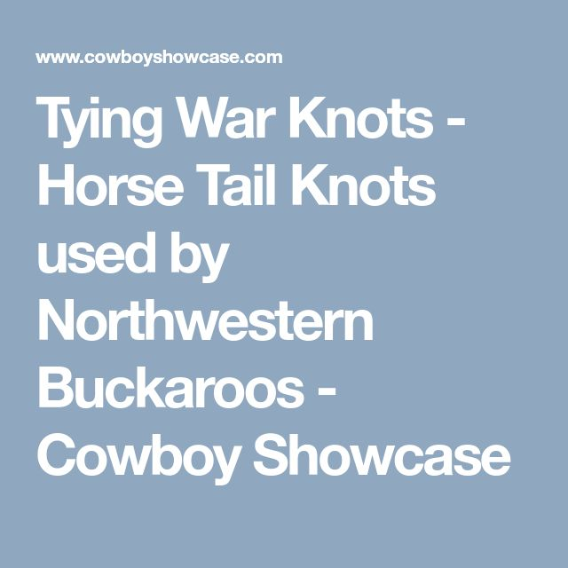 Tying War Knots - Horse Tail Knots used by Northwestern Buckaroos - Cowboy Showcase