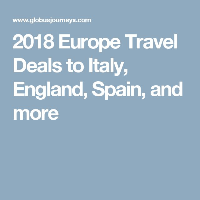 2018 Europe Travel Deals to Italy, England, Spain, and more