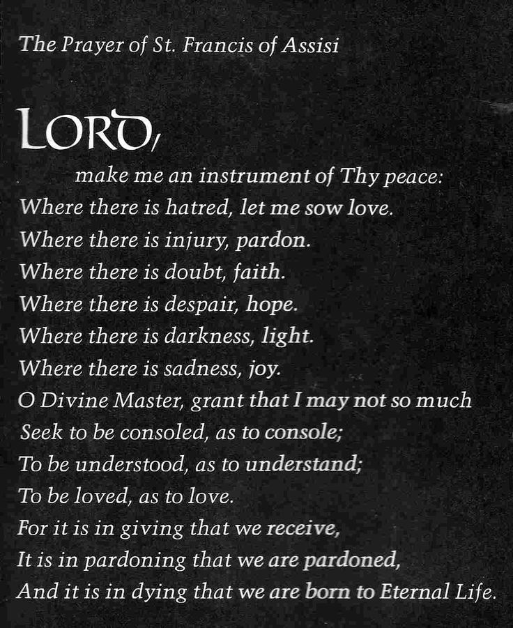St. Francis of Assisi: Lord, make me an instrument of Your peace...