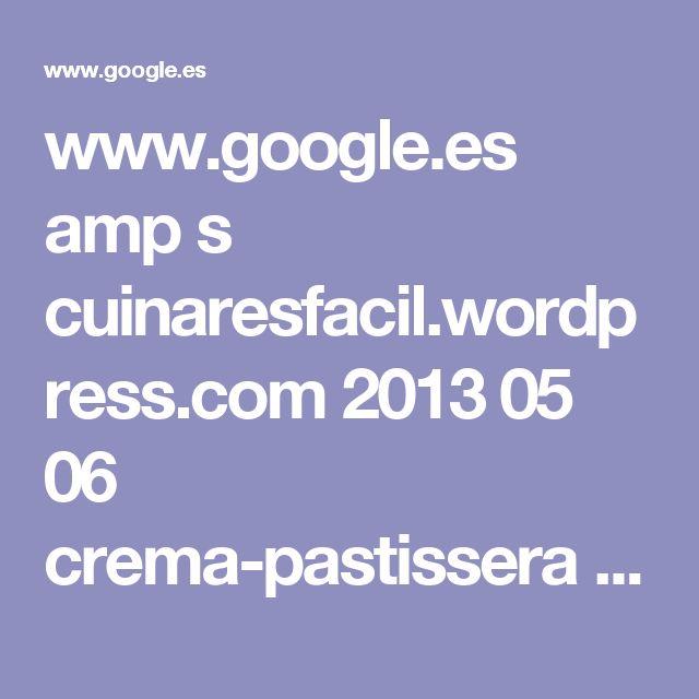 www.google.es amp s cuinaresfacil.wordpress.com 2013 05 06 crema-pastissera amp