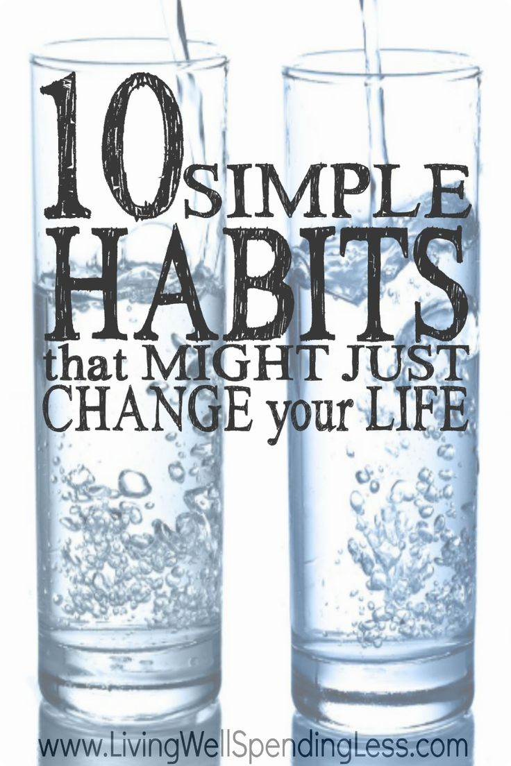 Simple daily habits to help change your routine.