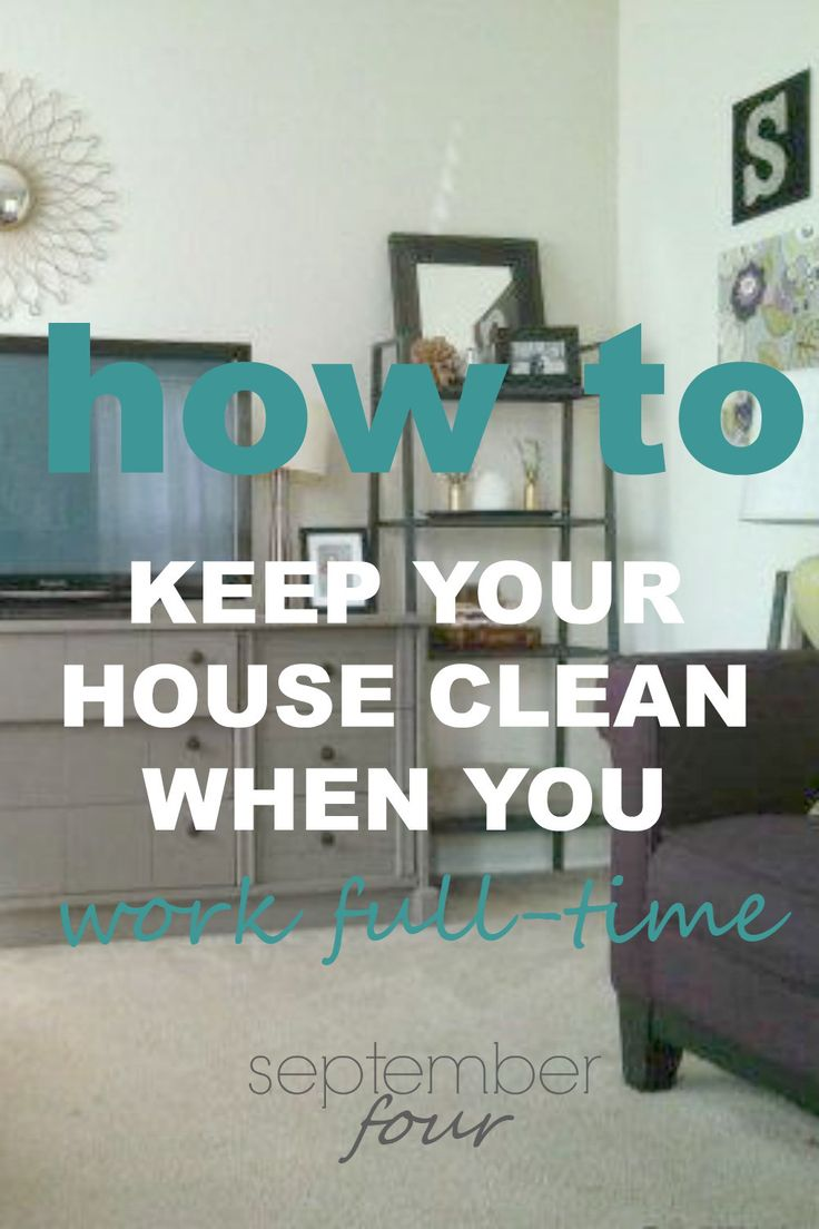 Keep Your Life On Track All Year Long: How To Keep Your House Clean When You Work Full Time