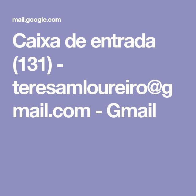 Caixa de entrada (131) - teresamloureiro@gmail.com - Gmail