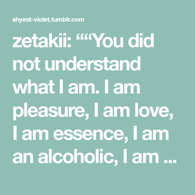 "zetakii: """"You did not understand what I am. I am pleasure, I am love, I am essence, I am an alcoholic, I am an idiot, I am tenacious. I am; I simply am"" Frida Kahlo (1907-1954) """