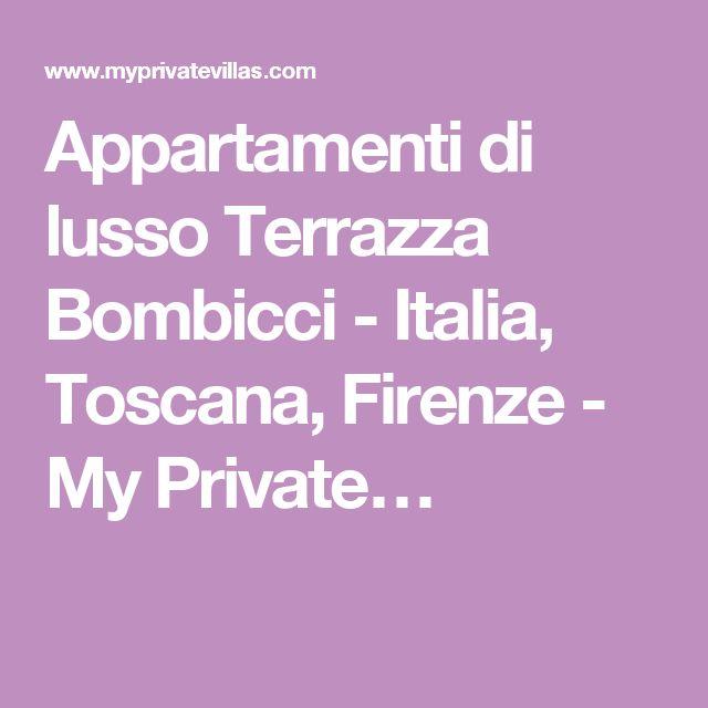 Appartamenti di lusso Terrazza Bombicci - Italia, Toscana, Firenze - My Private…