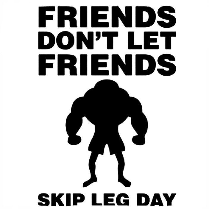 Friends Dont Let Friends skip leg day. MILWOW