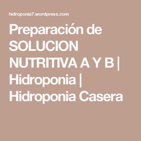 Preparación de SOLUCION NUTRITIVA A Y B   Hidroponia   Hidroponia Casera