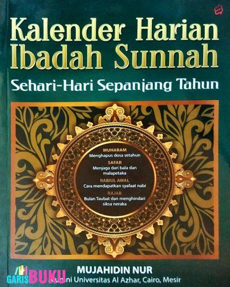 Kalender Harian Ibadah Sunnah Sehari-Hari Sepanjang Tahun Buku Ibadah Sunnah Harian Untuk Sehari-Hari Oleh Mujahiddin Nur