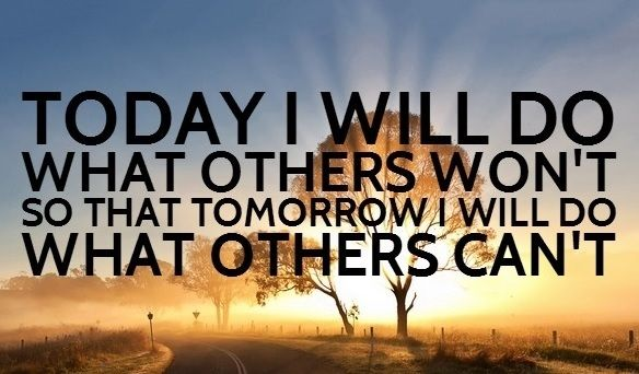 Today I Will Do What Others Won't So That Tomorrow I Will