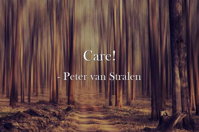 Care! - Peter van Stralen #WorkPlayCare #WorkSmart #PlayHard #CareMore #CARE #Quote