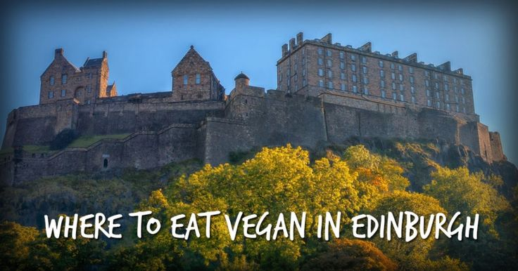 11 Places to Find Delicious Vegan Food in Edinburgh