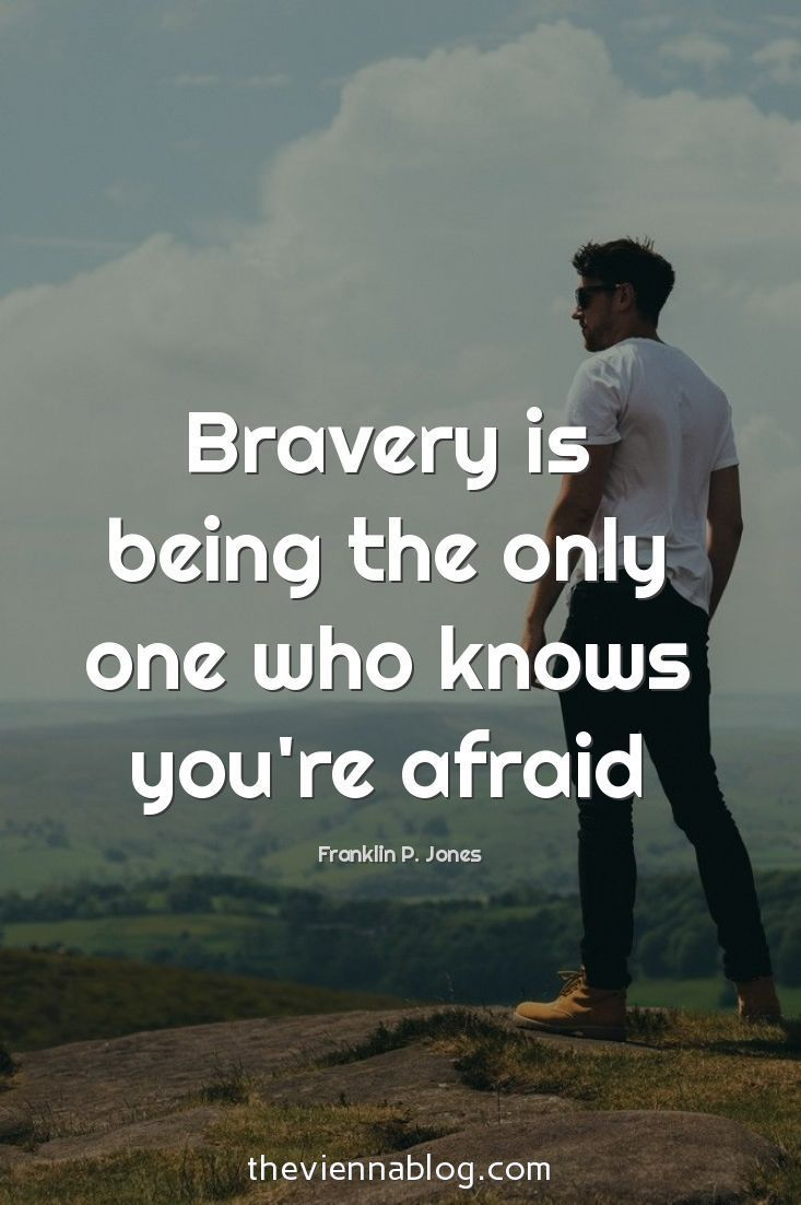SO WRONG. Bravery is facing your fears no matter who knows how scared you are