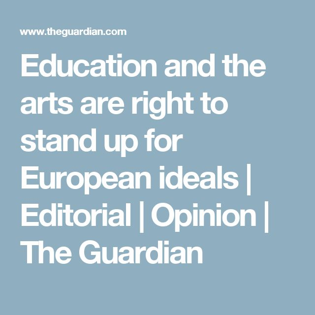 Education and the arts are right to stand up for European ideals | Editorial | Opinion | The Guardian