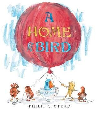 A Home for Bird by Philip C. Stead.