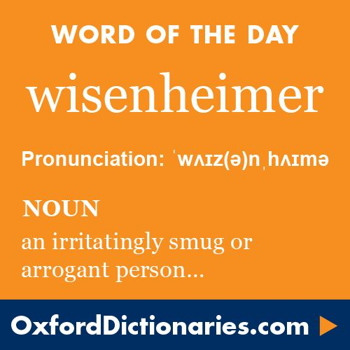 wisenheimer (noun): A person who behaves in an irritatingly smug or arrogant fashion, typically by making clever remarks and displaying their knowledge. Word of the Day for 4 August 2016. #WOTD #WordoftheDay #wisenheimer
