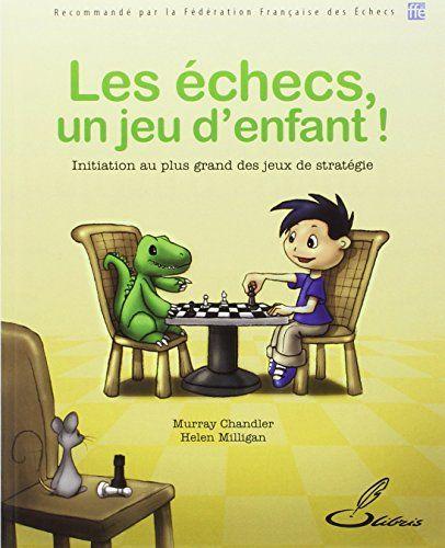 Les échecs, un jeu d'enfant ! : Initiation au plus grand des jeux de stratégie