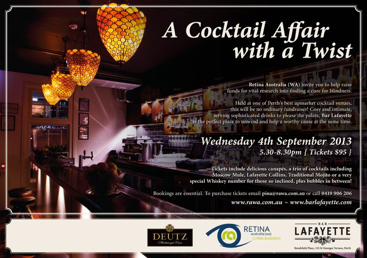 A Cocktail Affair with a Twist Flyer  Retina Australia (WA) invite you to help raise funds for vital research into finding a cure for blindness.  Enjoy delicious cocktails and canapés at one of Perth's best cocktail venue, Bar Lafayette.  It will be an evening not to forget. Tickets are limited so bookings are essential! Email pina@rawa.com.au for tickets or call Pina on 0419 906 206.