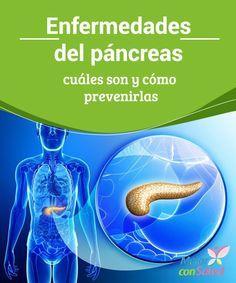 Enfermedades del páncreas: cuáles son y cómo prevenirlas  El páncreas es un órgano vital que no siempre cuidamos como deberíamos. Cuando desarrolla ciertas enfermedades los síntomas son los que cambian nuestra percepción sobre él.