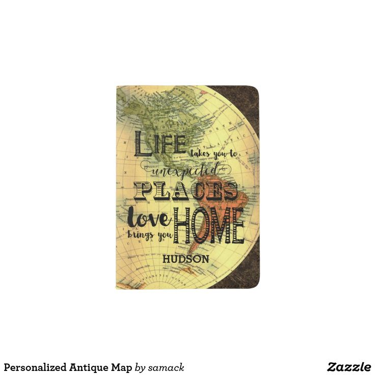 "PASSPORT HOLDER. . .Personalized Antique Map Cover Inspirational Quote   ""Life Takes You To Unexpected Places, Love Brings You Home"". . . For LOTS MORE World Map Passports see my board . . . . . . or for EVEN MORE - Click Visit to find the whole collection."