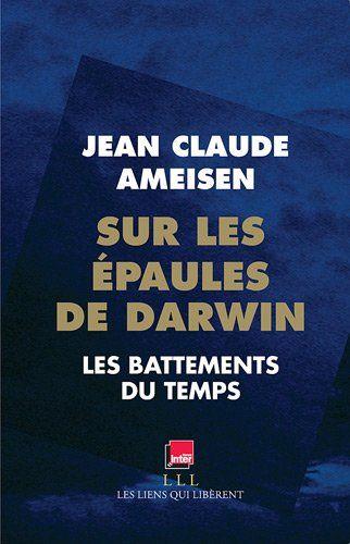 Sur les épaules de Darwin : Les battements du temps, Jean Claude Ameisen