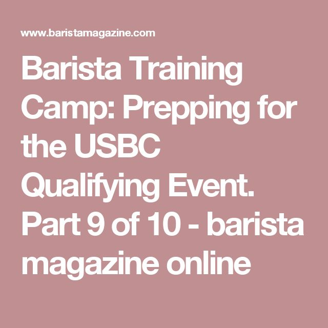 Barista Training Camp: Prepping for the USBC Qualifying Event. Part 9 of 10 - barista magazine online