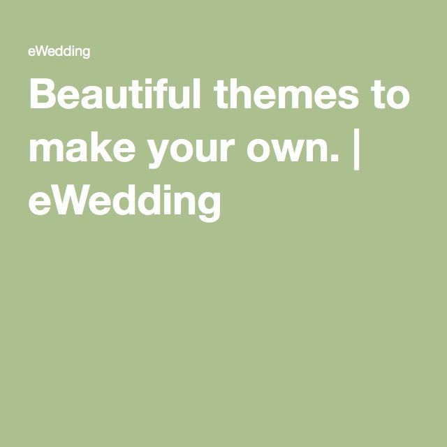 Beautiful themes to make your own. | eWedding