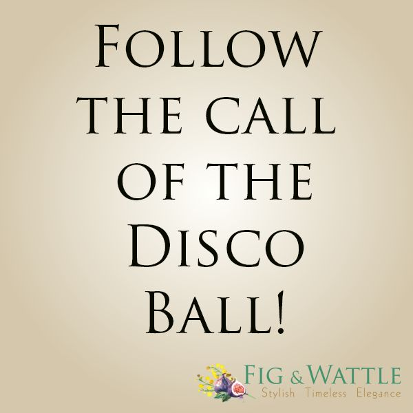Follow the call of the disco ball! Happy Friday x #quote #disco #TGIF #partytime #weekendfun #figandwattle #dance #discodiva #glitterball #love #pinit #pinterest #yeahbaby #beegees #saturdaynightfever #dancetilldawn