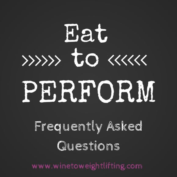 Eat to Perform: Frequently asked questions (FAQ) about using the Eat to Perform Program, to help maximize performance at Crossfit, weightlifting, or other fitness activities. For more on Eat to Perform, Crossfit, or weightlifting, check out @winetoweights at www.winetoweightlifting.com.