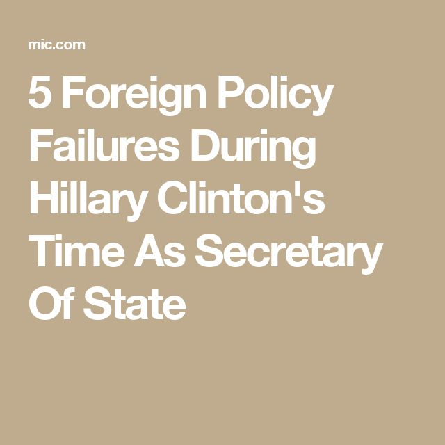 5 Foreign Policy Failures During Hillary Clinton's Time As Secretary Of State
