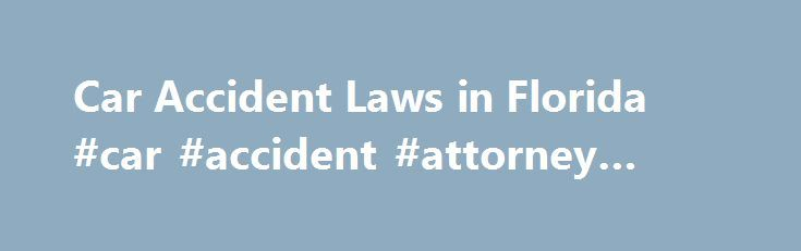 """Car Accident Laws in Florida #car #accident #attorney #california http://georgia.nef2.com/car-accident-laws-in-florida-car-accident-attorney-california/  # Car Accident Laws in Florida When a Florida resident gets into a car accident, several state laws affect the insurance claims and lawsuits that might result. In this article, we'll examine a few of those laws, including Florida's status as a no-fault state, how long drivers have to file court cases after a crash, and how Florida's """"pure""""…"""