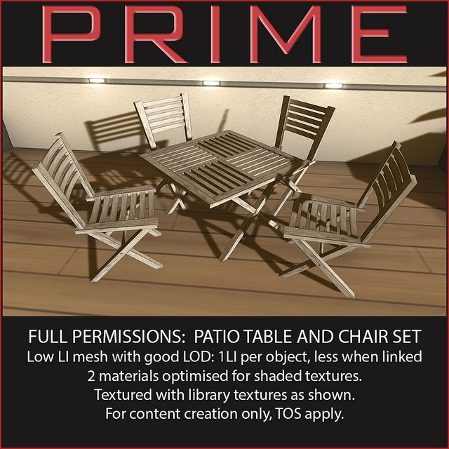 Full permissions: Patio table and chair set Low LI mesh with good LOD: 1LI per object, less when linked  2 materials optimised for shaded textures. Textured with library textures as shown. For content creation only, TOS apply. maps.secondlife.com/secondlife/PRIME/188/152/26