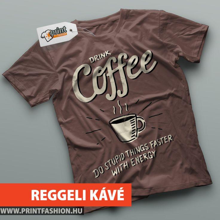 REGGELI KÁVÉ - Egyedi mintás póló, hogy gyorsabban pörögjön a nap! WEBSHOP: http://printfashion.hu/mintak/reszletek/reggeli-kave/noi-polo/