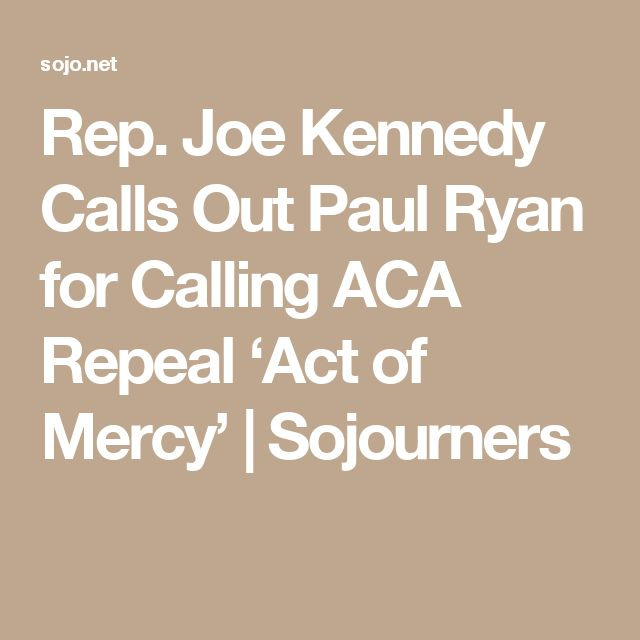 Rep. Joe Kennedy Calls Out Paul Ryan for Calling ACA Repeal 'Act of Mercy' | Sojourners