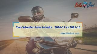 Two Wheeler Sales in India 2016-17 vs 2015-16  Two wheeler sales India 2016-17. Read comparison article in which you can read Two wheeler indusry sales comaprison in the year 2015-16 vs 2016-17. In this article you can read import and export both the data in two wheeler indusrty. Honda  2 wheeler, yamaha bikes price, bajaj bikes price, ktm bikes etc. Visit- http://www.bikejinni.com/
