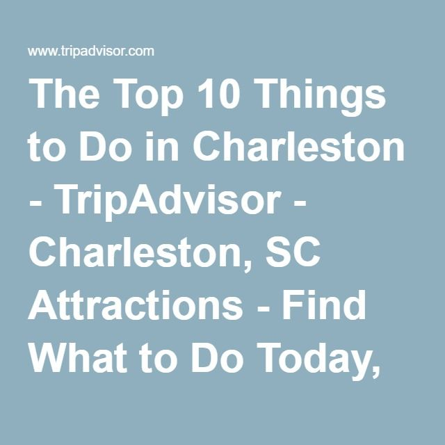 The Top 10 Things to Do in Charleston - TripAdvisor - Charleston, SC Attractions - Find What to Do Today, This Weekend, or in April