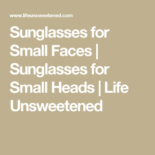 Sunglasses for Small Faces | Sunglasses for Small Heads | Life Unsweetened