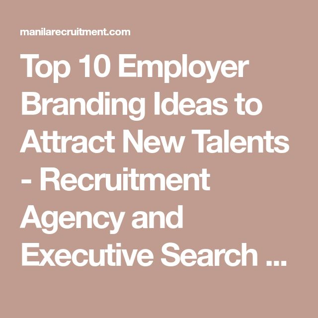 Top 10 Employer Branding Ideas to Attract New Talents - Recruitment Agency and Executive Search Firm in the Philippines - Manila Recruitment
