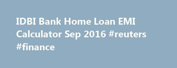 IDBI Bank Home Loan EMI Calculator Sep 2016 #reuters #finance http://finance.nef2.com/idbi-bank-home-loan-emi-calculator-sep-2016-reuters-finance/  #idbi home finance # IDBI Bank Home Loan EMI Calculator IDBI Bank Housing Loan EMI Calculator IDBI Bank Home Loan – Lowest EMI is Rs. 837 per lakh Get monthly EMI as low as Rs. 837 per lakh with IDBI Bank now offering home loans with loan tenure upto 30 years . Lowest home loan interest rate currently offered by IDBI Bank is 9.45%. for which the…