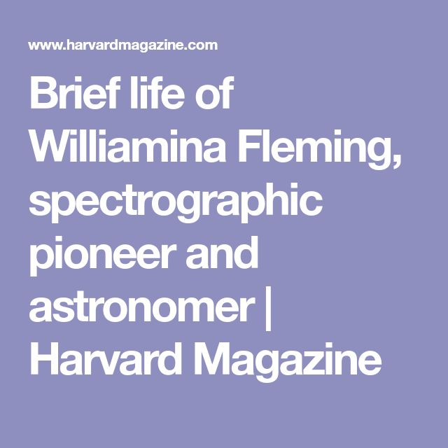 Brief life of Williamina Fleming, spectrographic pioneer and astronomer | Harvard Magazine