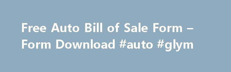 Free Auto Bill of Sale Form – Form Download #auto #glym http://auto.remmont.com/free-auto-bill-of-sale-form-form-download-auto-glym/  #auto bill of sale # Free Auto Bill of Sale Form When you buy an automobile in the United States of America you need to fill this form and submitted to the Department of transport for the legal transfer of the auto mobile from the seller to the buyer. For this form to be evaluated [...]Read More...The post Free Auto Bill of Sale Form – Form Download #auto…