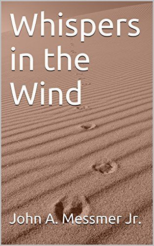 Whispers in the Wind by John A. Messmer Jr. http://www.amazon.com/dp/B00L78O9S8/ref=cm_sw_r_pi_dp_Q3-Pvb13GJZ1T
