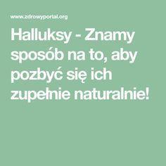 Halluksy - Znamy sposób na to, aby pozbyć się ich zupełnie naturalnie!
