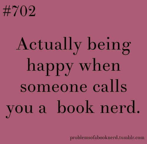 "Problems of a Book Nerd. I was like ""why thank you, you should see my library"""
