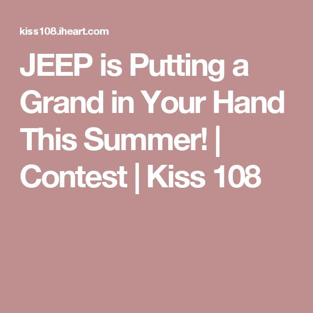 JEEP is Putting a Grand in Your Hand This Summer! | Contest | Kiss 108