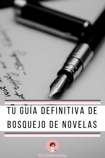 Guía definitiva de bosquejo de novelas.  Una guía paso por paso de cómo bosquejar una novela para que quede lista para su primer borrador.