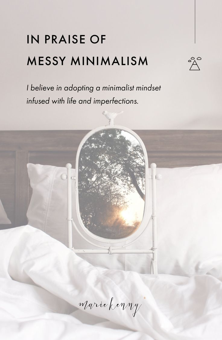 """I'm not a typical minimalist. I'm a messy kind of minimalist. I'm a recovering perfectionist who likes to create stuff and doesn't need """"another metric for perfection"""". Creativity is raw, messy and requires to get your hands dirty. So I believe in adopting a minimalist mindset infused with life and imperfections."""