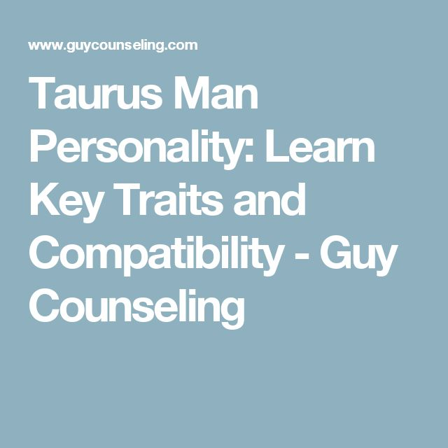 Taurus Man Personality: Learn Key Traits and Compatibility - Guy Counseling