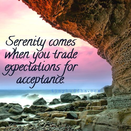 Serenity comes when you trade expectations for acceptance