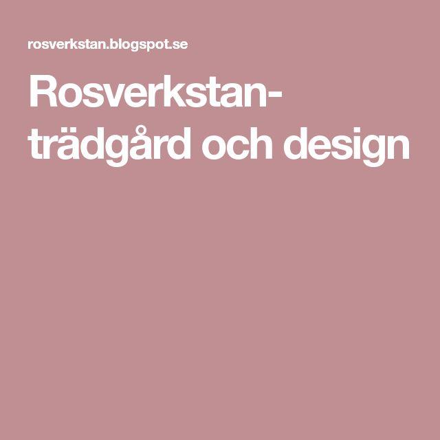 Rosverkstan- trädgård och design