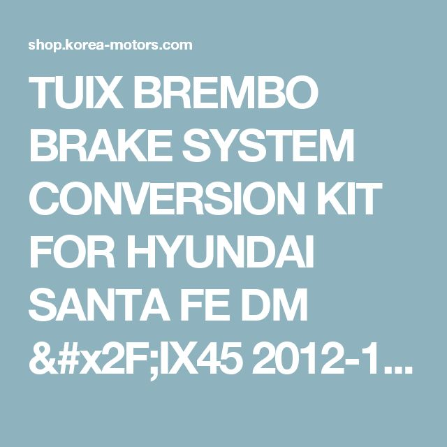 TUIX BREMBO BRAKE SYSTEM CONVERSION KIT FOR HYUNDAI SANTA FE DM /IX45 2012-15 MNR